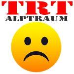TRT Alptraum statt super happy